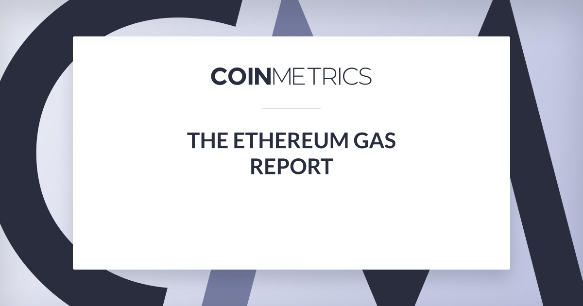 The Ethereum Gas Report - Coin Metrics